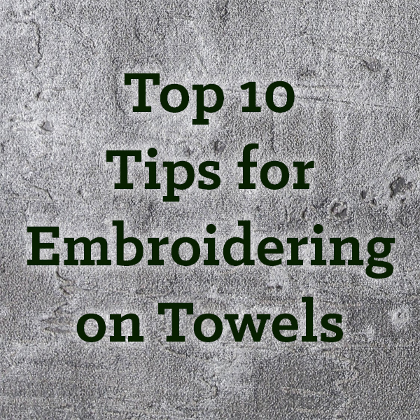 top 10 tips for embroidering on towels
