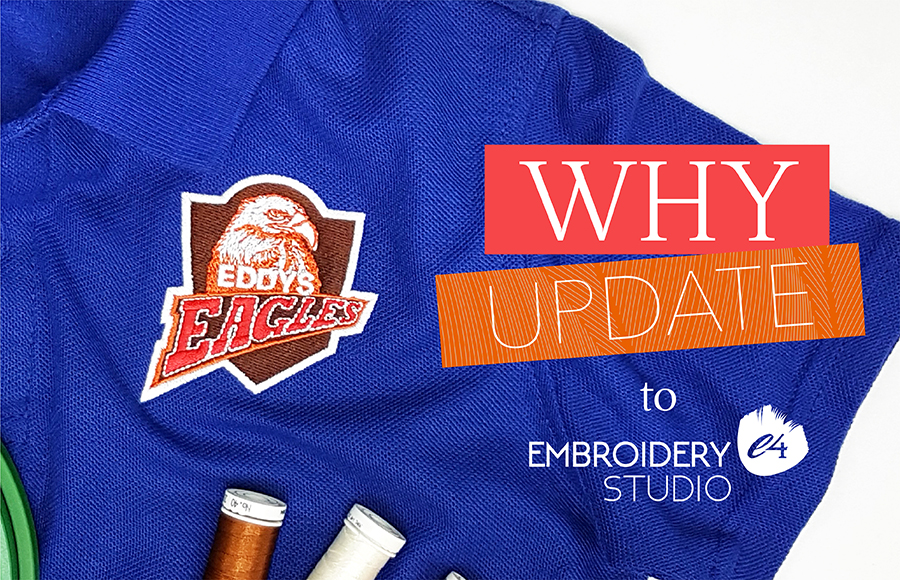 why update to EmbroideryStudio e4
