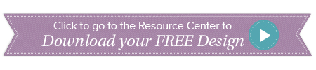 Click to go to the Resource Center to download your free design